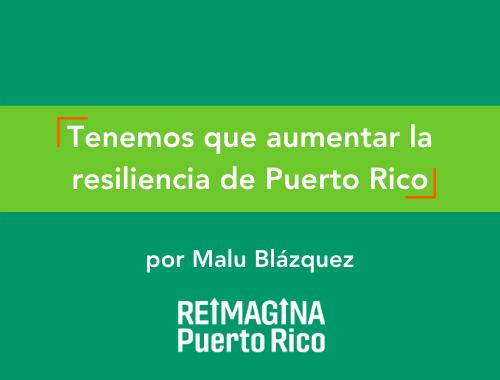 Tenemos que aumentar la resiliencia de Puerto Rico